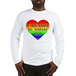 I am loved no matter what Long Sleeve T-Shirt