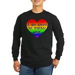 I am loved no matter what Long Sleeve Dark T-Shirt