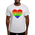 I am loved no matter what Light T-Shirt