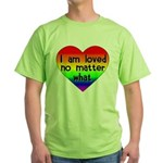 I am loved no matter what Green T-Shirt