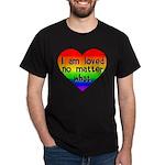 I am loved no matter what Dark T-Shirt