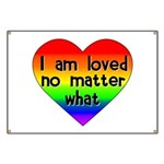 I am loved no matter what Banner