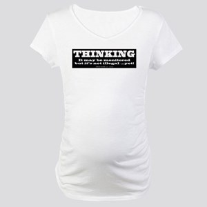 Thinking is not illegal Maternity T-Shirt