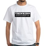 Thinking is not illegal White T-Shirt