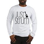 Just Strum Long Sleeve T-Shirt