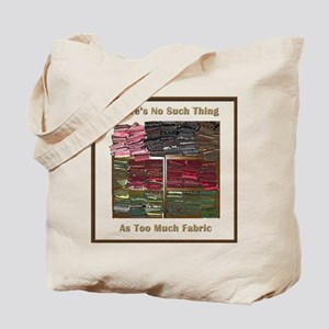 There's No Such Thing As Too Tote Bag
