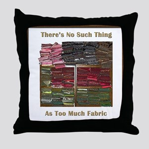 There's No Such Thing As Too Throw Pillow
