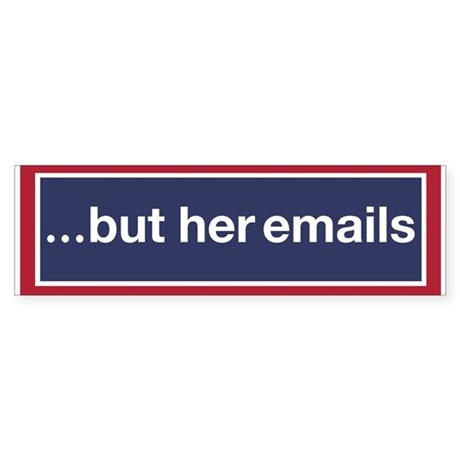 But her emails bumper bumper sticker