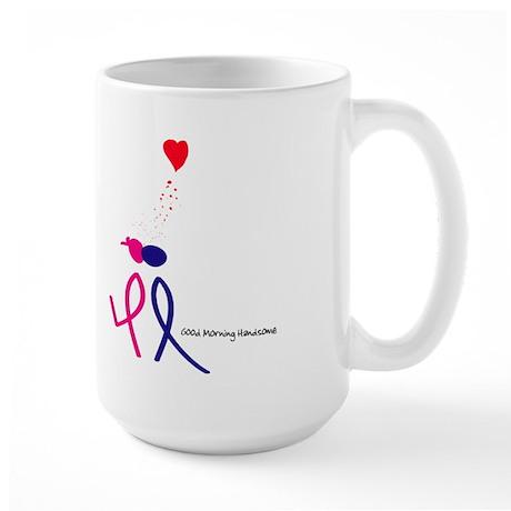 Good Morning handsome! Large Mug