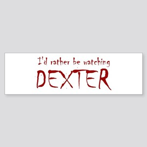 I'd rather be watching Dexter Sticker (Bumper)