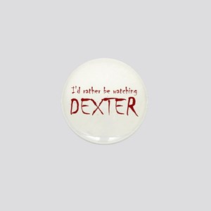 I'd rather be watching Dexter Mini Button