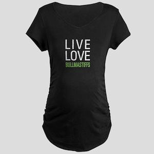Live Love Bullmastiffs Maternity Dark T-Shirt