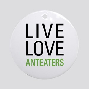 Live Love Anteaters Ornament (Round)