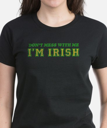 Don't Mess with Me I'm Irish T-Shirt