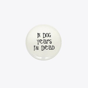 In dog years I'm dead birthday Mini Button