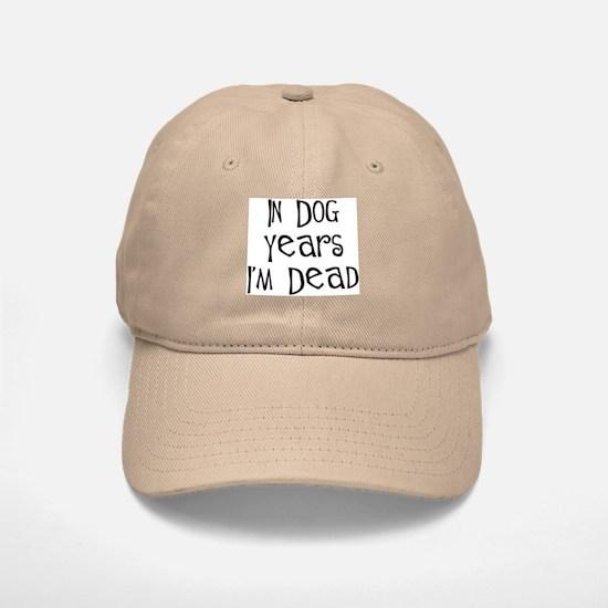 in dog years I'm dead birthday Baseball Baseball Cap