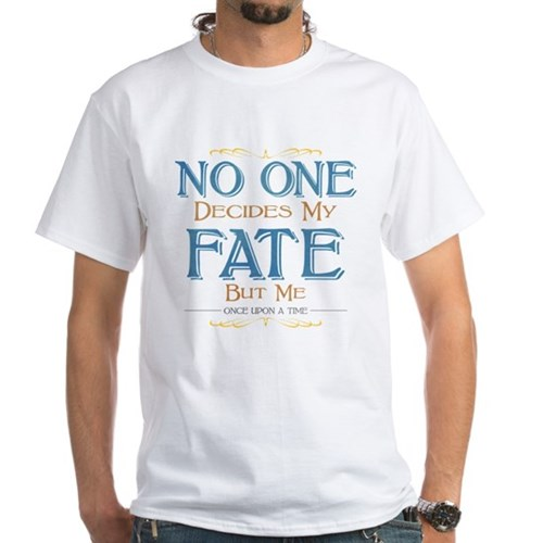 No One Decides My Fate White T-Shirt