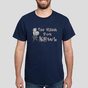 Too School For Kewl Dark T-Shirt