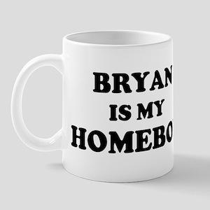 Bryan Is My Homeboy Mug