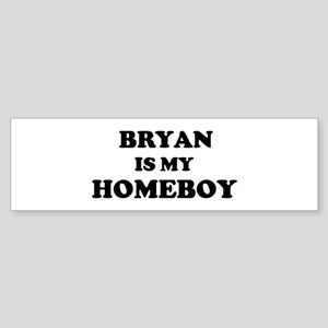 Bryan Is My Homeboy Bumper Sticker
