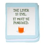 The Liver is Evil It Must Be baby blanket