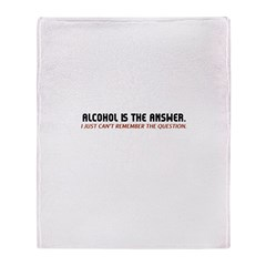 Alcohol Is The Answer Throw Blanket