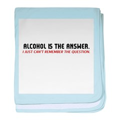 Alcohol Is The Answer baby blanket