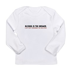 Alcohol Is The Answer Long Sleeve Infant T-Shirt
