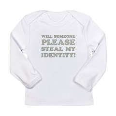 Steal My Identity Long Sleeve Infant T-Shirt