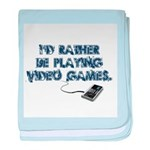 Rather Be Playing Video Games baby blanket
