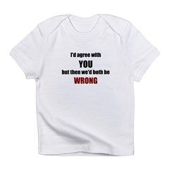 I'd Agree With You Infant T-Shirt