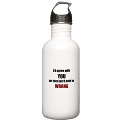 I'd Agree With You Water Bottle