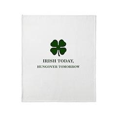 Irish Today Hungover Tomorrow Throw Blanket