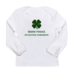 Irish Today Hungover Tomorrow Long Sleeve Infant T