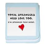 Total Strangers Need Love Too baby blanket