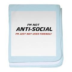 I'm Not Anti-Social... baby blanket
