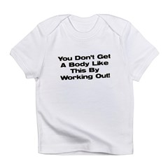Don't Get a Body Like This Infant T-Shirt
