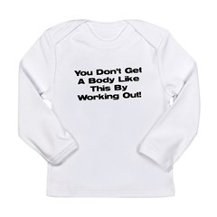 Don't Get a Body Like This Long Sleeve Infant T-Sh