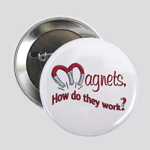 """Magnets How Do They Work 2.25"""" Button"""