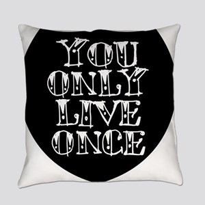YOLO - YOU ONLY LIVE ONCE! Everyday Pillow