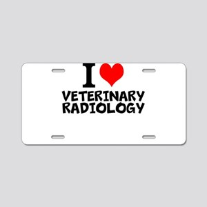 I Love Veterinary Radiology Aluminum License Plate