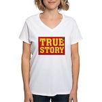 True Story Women's V-Neck T-Shirt