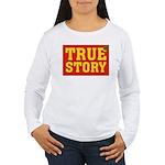 True Story Women's Long Sleeve T-Shirt