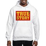 True Story Hooded Sweatshirt