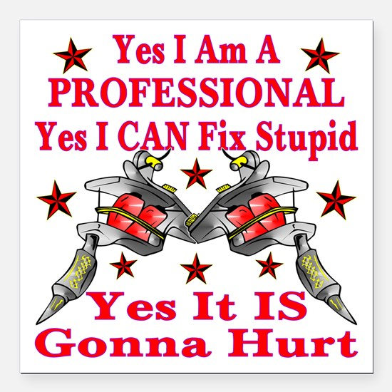 "Yes It Is Gonna Hurt Square Car Magnet 3"" x 3"""