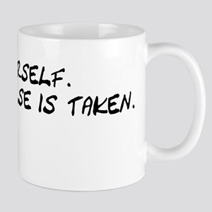 Be Yourself Everyone Else Is Mug