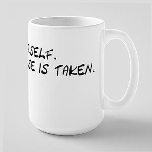 Be Yourself Everyone Else Is Large Mug