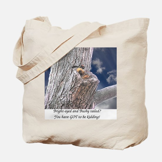 Bright-eyed and Bushy-tailed Tote Bag