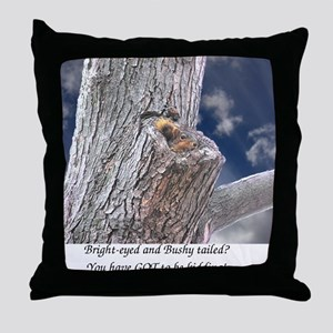 Bright-eyed and Bushy-tailed Throw Pillow