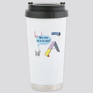 You Want What? Stainless Steel Travel Mug